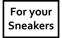 For your Sneakers